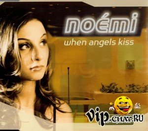 скачать Noemi - When Angels Kiss бесплатно