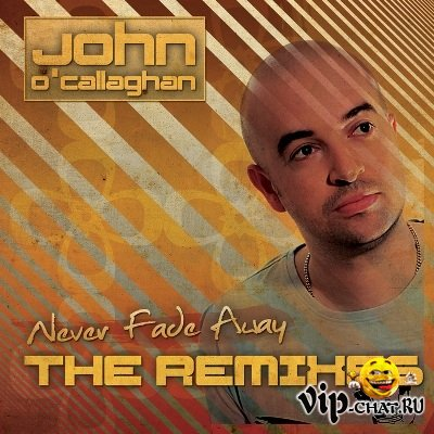 John O'Callaghan - Never Fade Away (The Remixes) (2010)