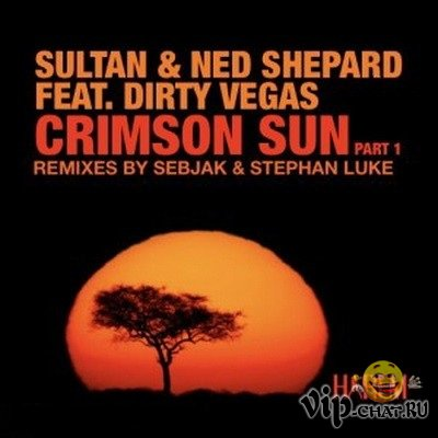 Ned Shepard And Sultan Feat. Dirty Vegas - Crimson Sun Part 1 (2010)